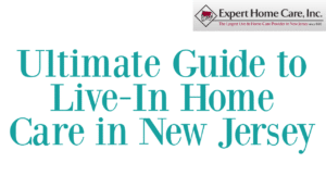 Ultimate Guide to Live-In Home Care in New Jersey